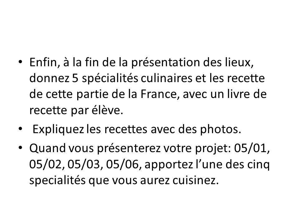 Enfin, à la fin de la présentation des lieux, donnez 5 spécialités culinaires et les recette de cette partie de la France, avec un livre de recette pa