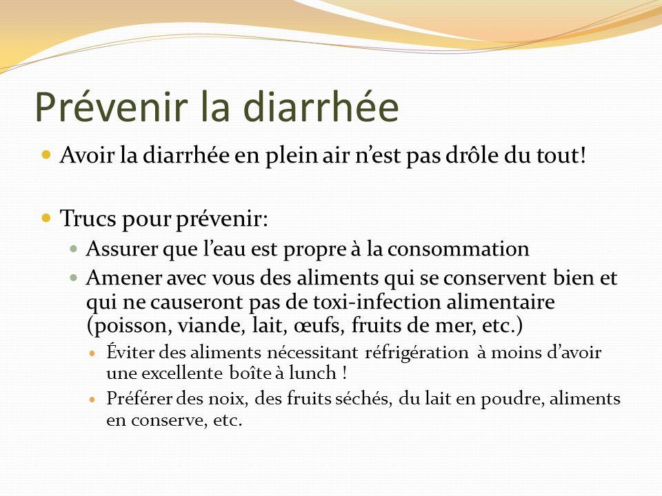 Prévenir la diarrhée Avoir la diarrhée en plein air nest pas drôle du tout! Trucs pour prévenir: Assurer que leau est propre à la consommation Amener