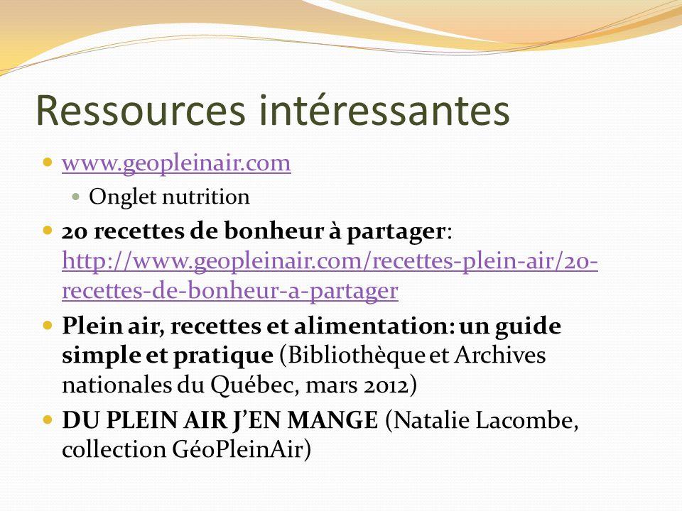 Ressources intéressantes www.geopleinair.com Onglet nutrition 20 recettes de bonheur à partager: http://www.geopleinair.com/recettes-plein-air/20- rec