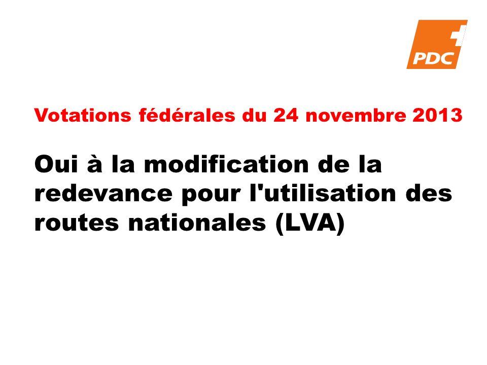 Votations fédérales du 24 novembre 2013 Oui à la modification de la redevance pour l utilisation des routes nationales (LVA)