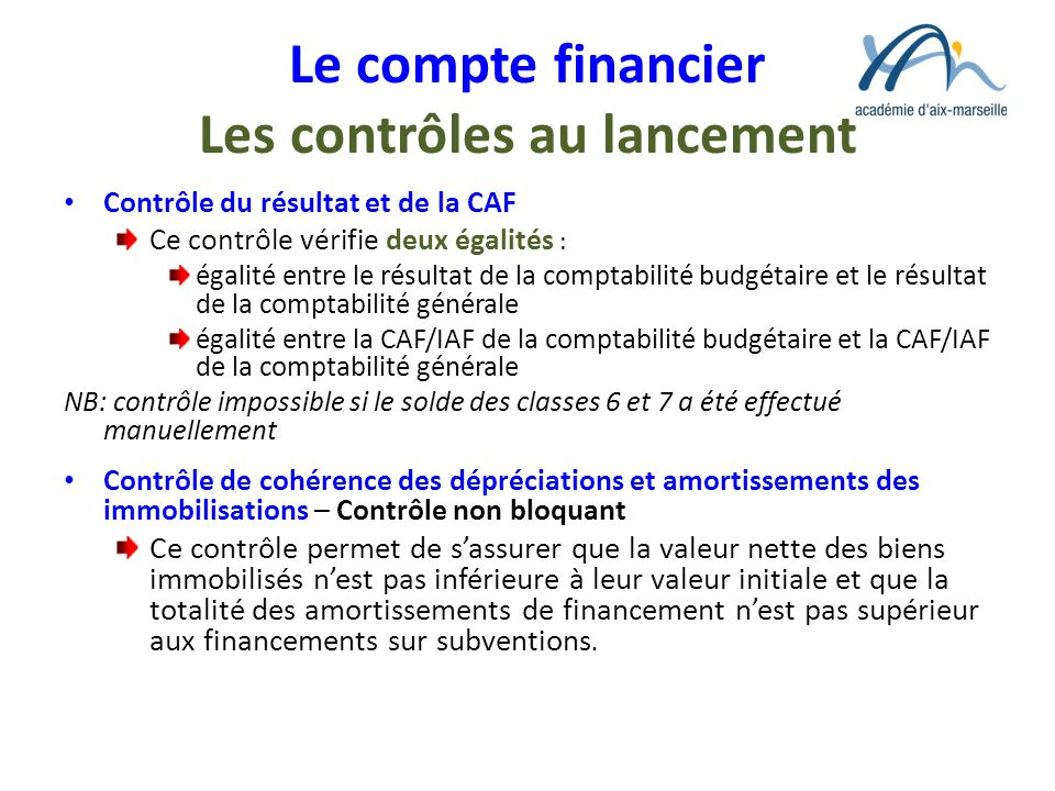 Le compte financier Les contrôles au lancement Contrôle du résultat et de la CAF Ce contrôle vérifie deux égalités : égalité entre le résultat de la c