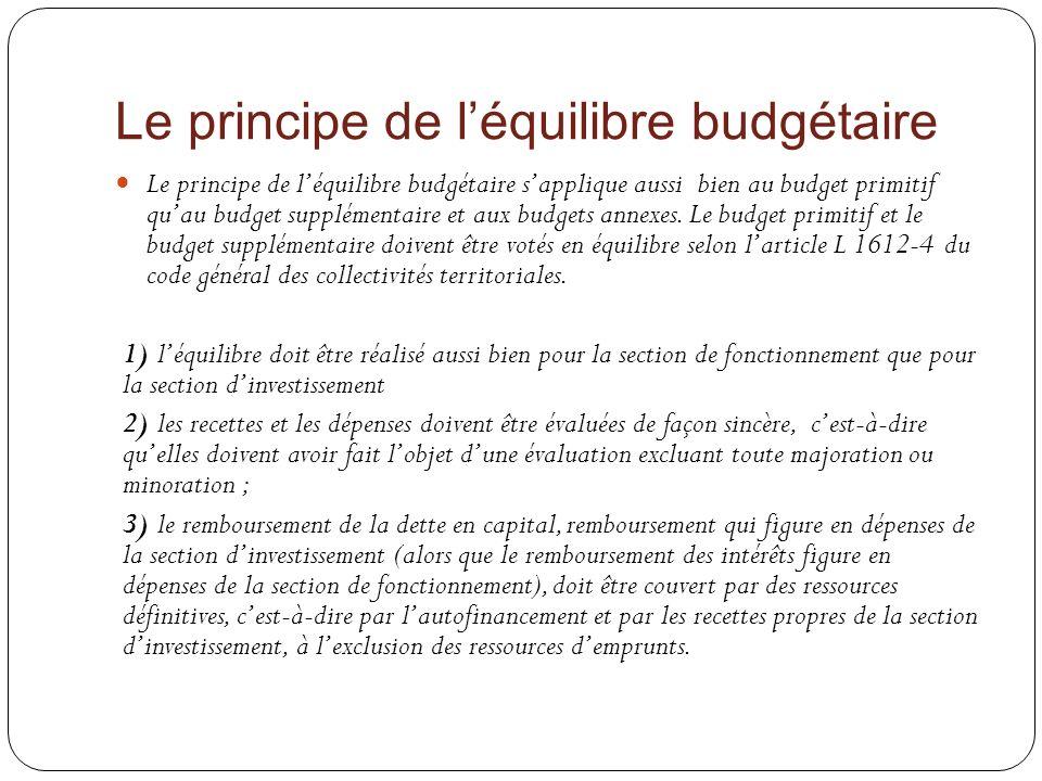Le principe de léquilibre budgétaire Le principe de léquilibre budgétaire sapplique aussi bien au budget primitif quau budget supplémentaire et aux bu