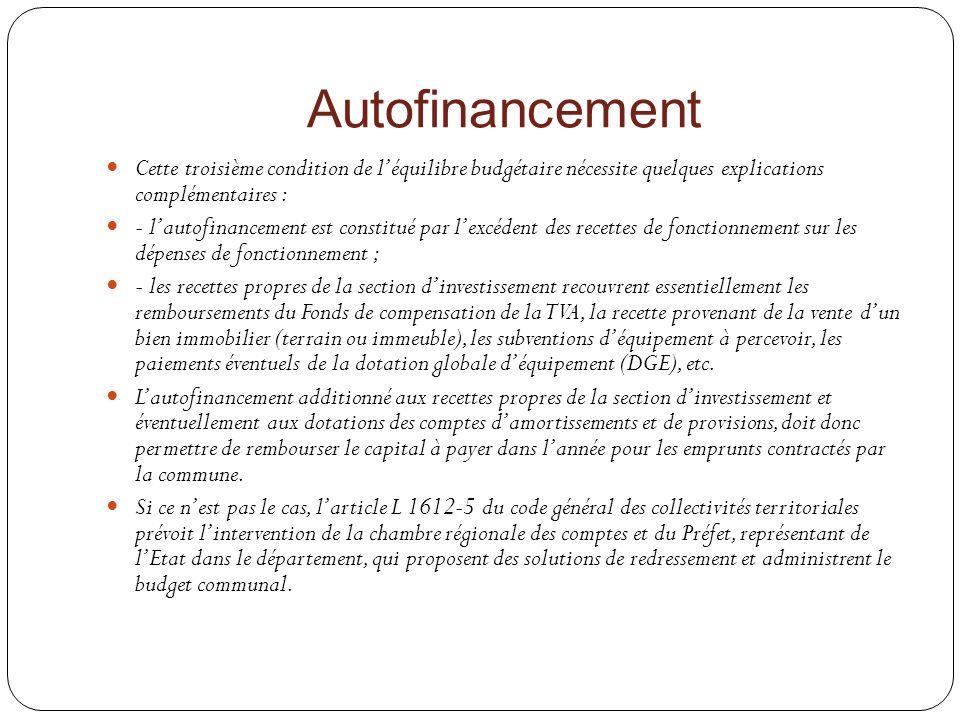 Autofinancement Cette troisième condition de léquilibre budgétaire nécessite quelques explications complémentaires : - lautofinancement est constitué