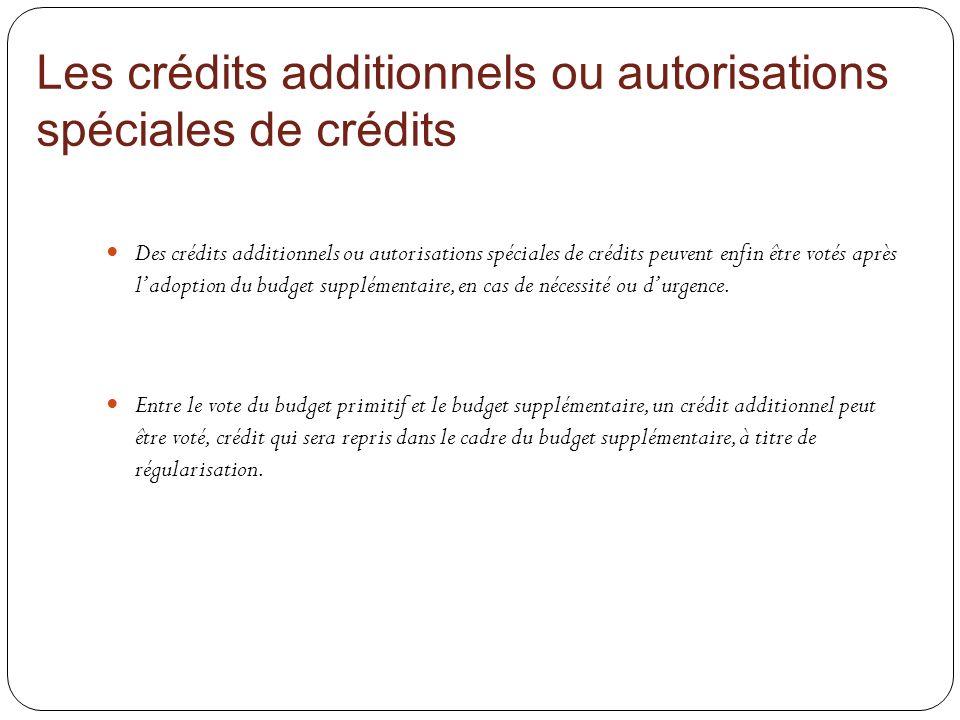 Les crédits additionnels ou autorisations spéciales de crédits Des crédits additionnels ou autorisations spéciales de crédits peuvent enfin être votés