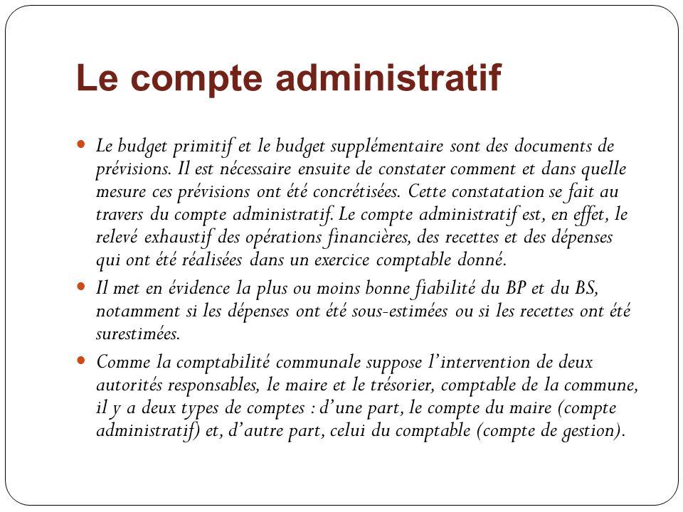 Le compte administratif Le budget primitif et le budget supplémentaire sont des documents de prévisions. Il est nécessaire ensuite de constater commen
