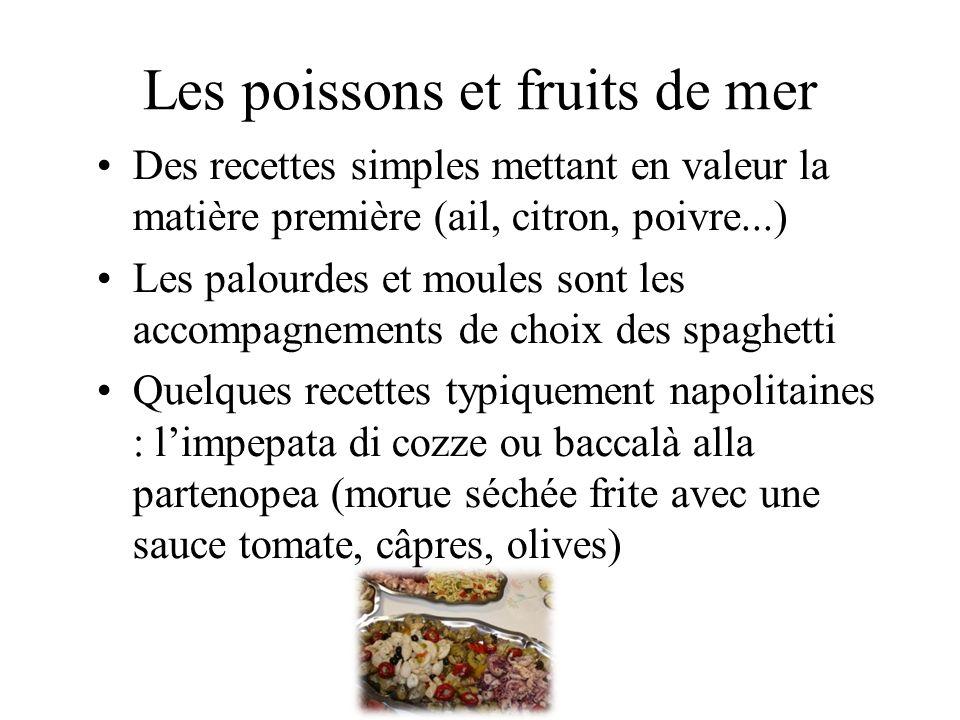 Les poissons et fruits de mer Des recettes simples mettant en valeur la matière première (ail, citron, poivre...) Les palourdes et moules sont les acc