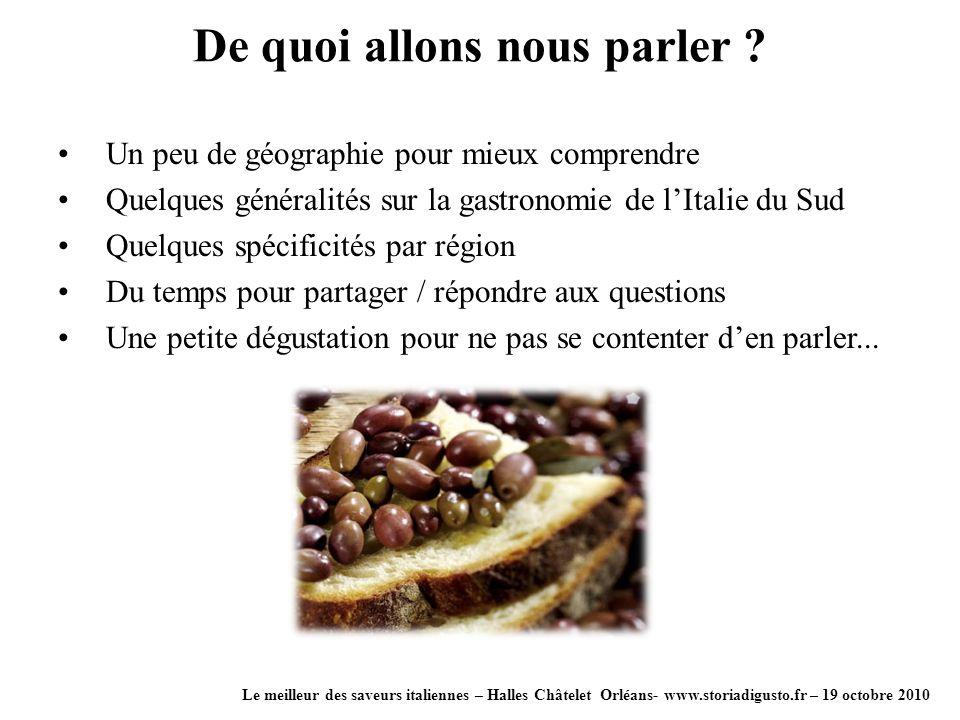 De quoi allons nous parler ? Le meilleur des saveurs italiennes – Halles Châtelet Orléans- www.storiadigusto.fr – 19 octobre 2010 Un peu de géographie