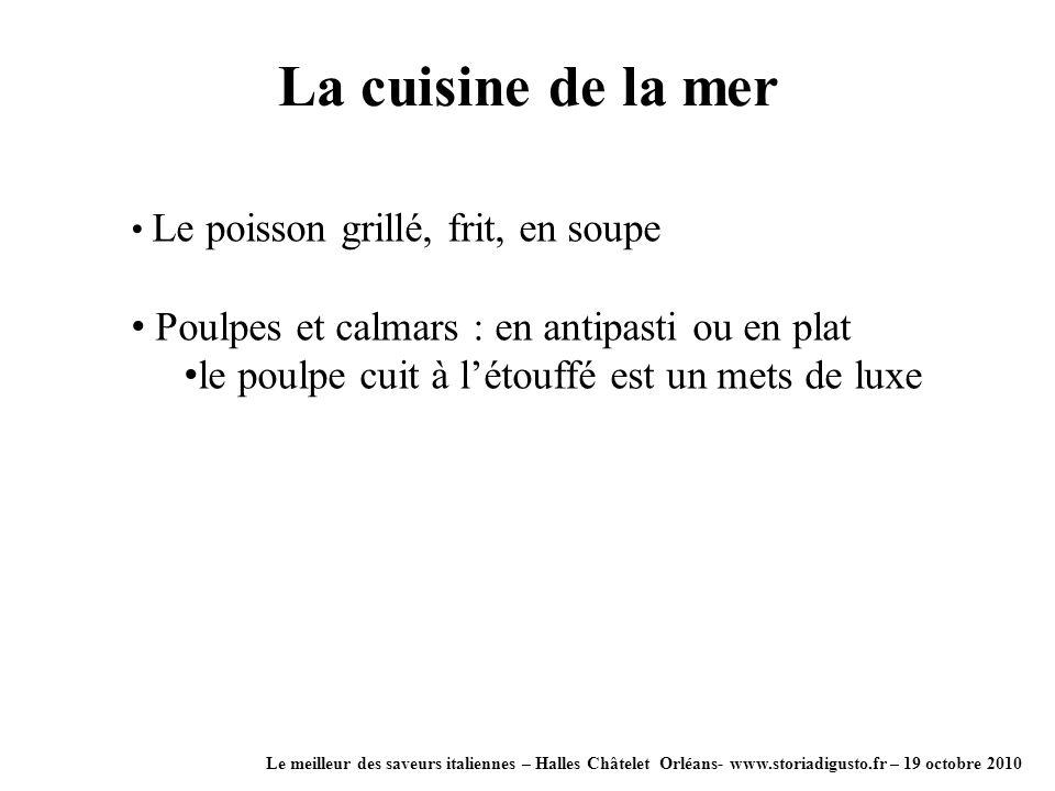 La cuisine de la mer Le meilleur des saveurs italiennes – Halles Châtelet Orléans- www.storiadigusto.fr – 19 octobre 2010 Le poisson grillé, frit, en