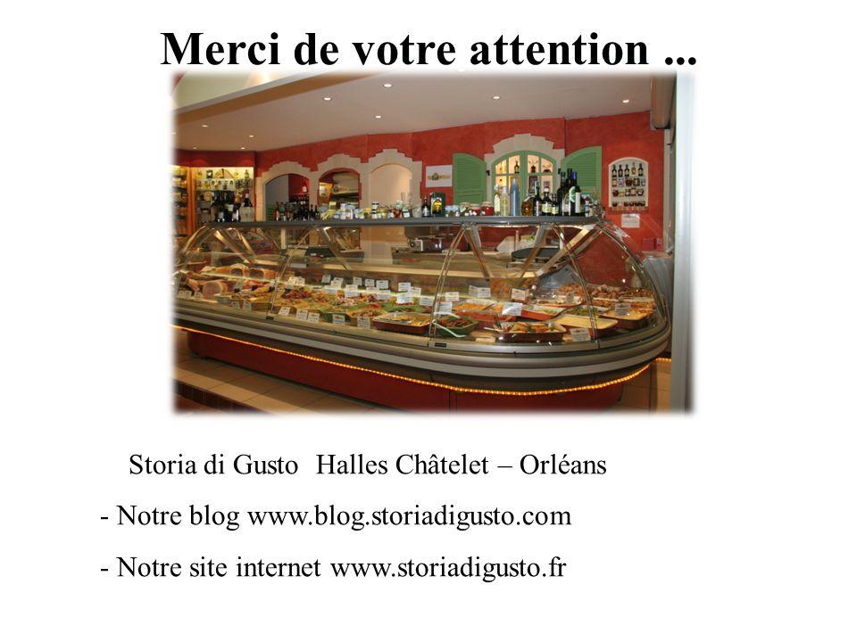 Merci de votre attention... Des questions ? Storia di Gusto Halles Châtelet – Orléans - Notre blog www.blog.storiadigusto.com - Notre site internet ww