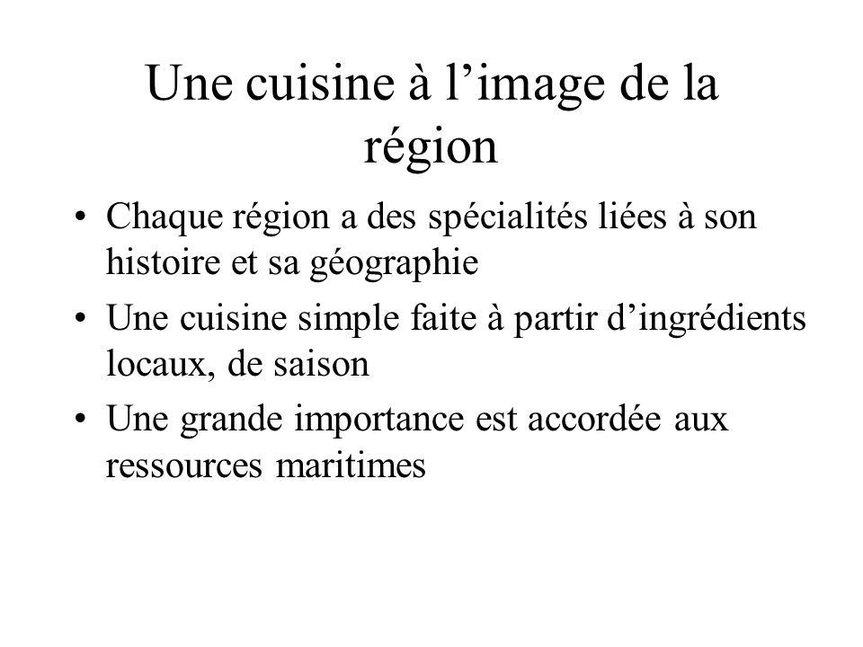 Une cuisine à limage de la région Chaque région a des spécialités liées à son histoire et sa géographie Une cuisine simple faite à partir dingrédients