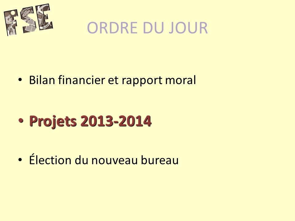ORDRE DU JOUR Bilan financier et rapport moral Projets 2013-2014 Projets 2013-2014 Élection du nouveau bureau