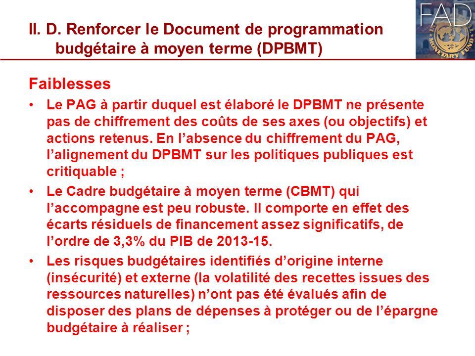 II. D. Renforcer le Document de programmation budgétaire à moyen terme (DPBMT) Faiblesses Le PAG à partir duquel est élaboré le DPBMT ne présente pas