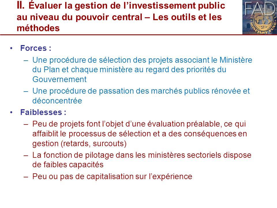 II. Évaluer la gestion de linvestissement public au niveau du pouvoir central – Les outils et les méthodes Forces : –Une procédure de sélection des pr