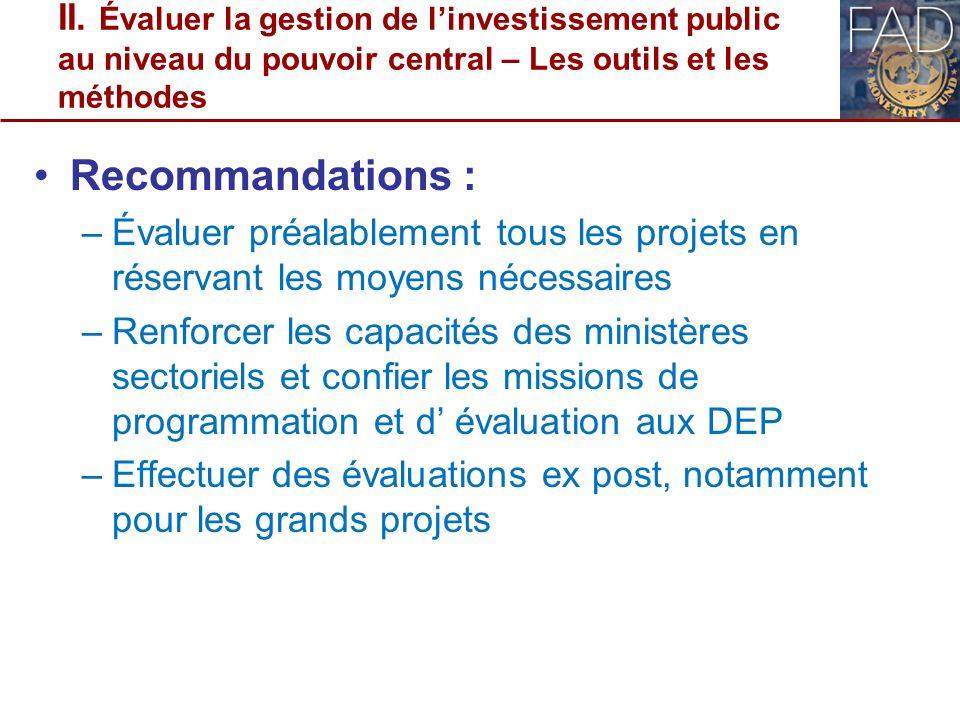 II. Évaluer la gestion de linvestissement public au niveau du pouvoir central – Les outils et les méthodes Recommandations : –Évaluer préalablement to