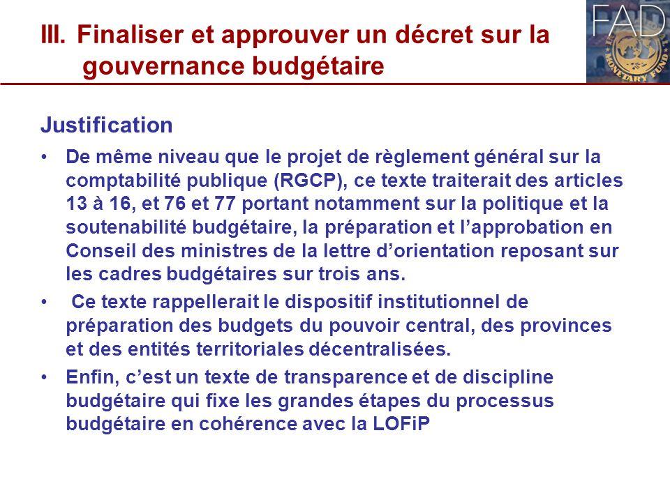 III. Finaliser et approuver un décret sur la gouvernance budgétaire Justification De même niveau que le projet de règlement général sur la comptabilit