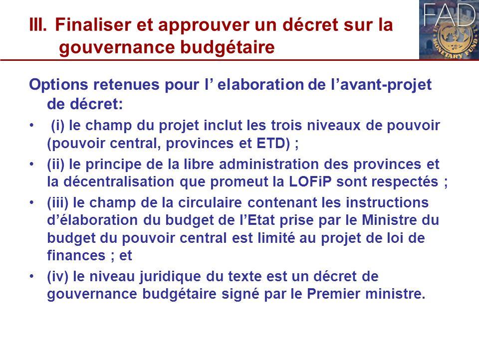 III. Finaliser et approuver un décret sur la gouvernance budgétaire Options retenues pour l elaboration de lavant-projet de décret: (i) le champ du pr