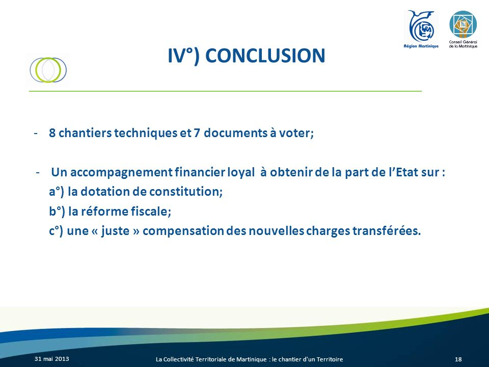 IV°) CONCLUSION 31 mai 2013 La Collectivité Territoriale de Martinique : le chantier d'un Territoire18 -8 chantiers techniques et 7 documents à voter;