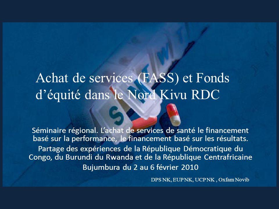 Achat de services (FASS) et Fonds déquité dans le Nord Kivu RDC Séminaire régional.