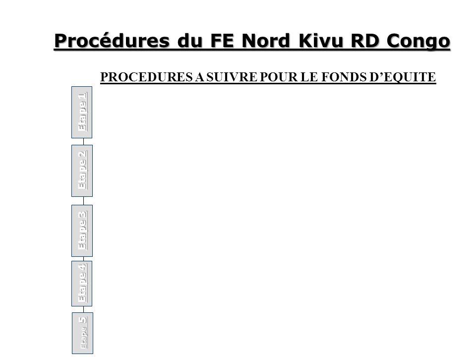 Procédures du FE Nord Kivu RD Congo Etape 1 Etape 2 Etape 3 Etape 4 PROCEDURES A SUIVRE POUR LE FONDS DEQUITE Etape 5