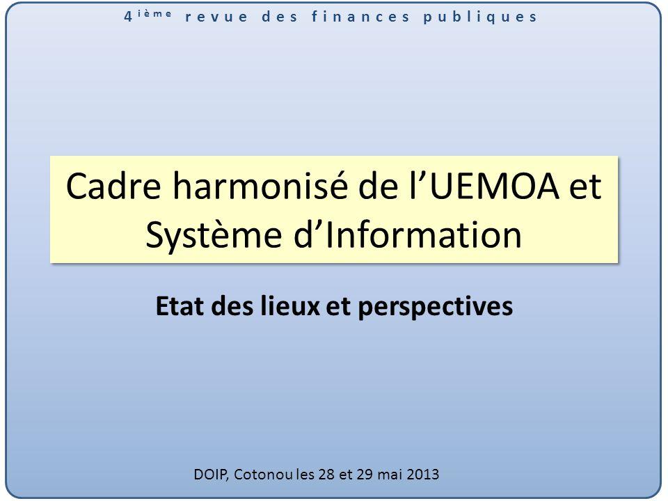 4 ième revue des finances publiques Cadre harmonisé de lUEMOA et Système dInformation Etat des lieux et perspectives DOIP, Cotonou les 28 et 29 mai 2013