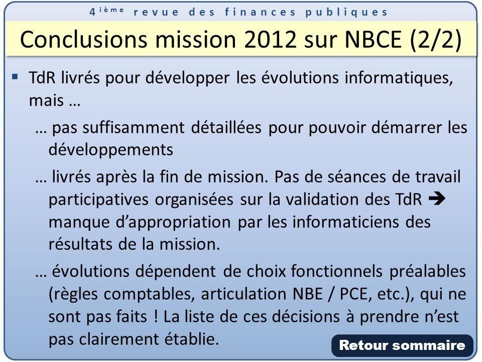 4 ième revue des finances publiques Conclusions mission 2012 sur NBCE (2/2) TdR livrés pour développer les évolutions informatiques, mais … … pas suffisamment détaillées pour pouvoir démarrer les développements … livrés après la fin de mission.