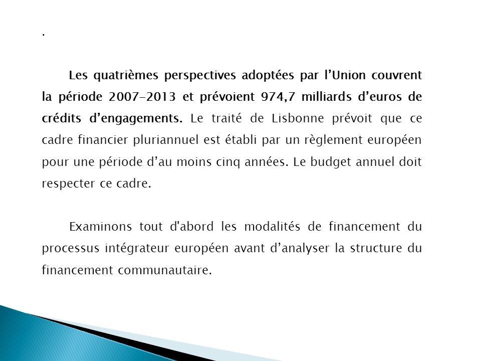 . Les quatrièmes perspectives adoptées par lUnion couvrent la période 2007-2013 et prévoient 974,7 milliards deuros de crédits dengagements. Le traité