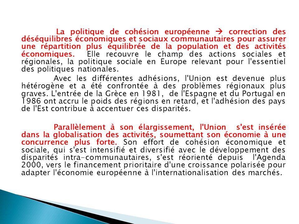La politique de cohésion européenne correction des déséquilibres économiques et sociaux communautaires pour assurer une répartition plus équilibrée de