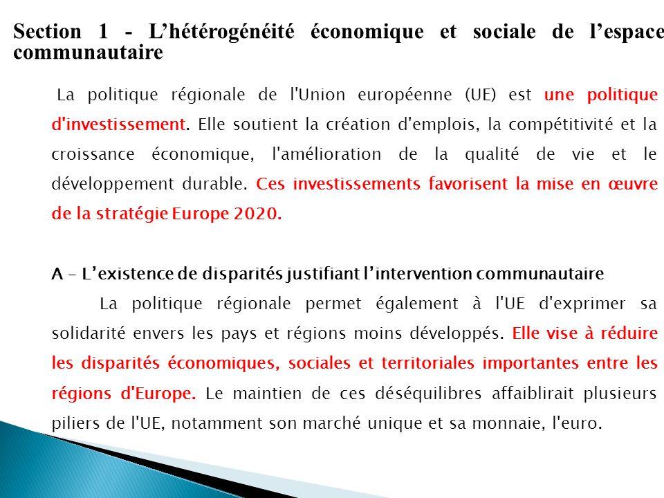 Section 1 - Lhétérogénéité économique et sociale de lespace communautaire La politique régionale de l'Union européenne (UE) est une politique d'invest