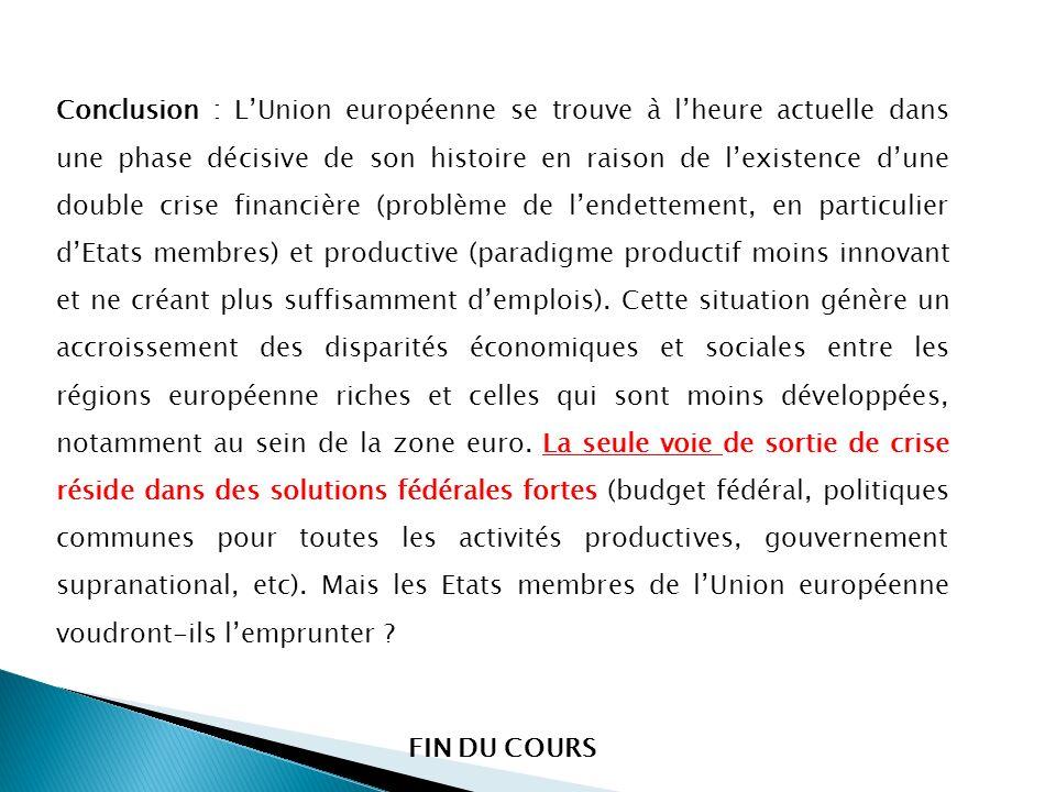 Conclusion : LUnion européenne se trouve à lheure actuelle dans une phase décisive de son histoire en raison de lexistence dune double crise financièr