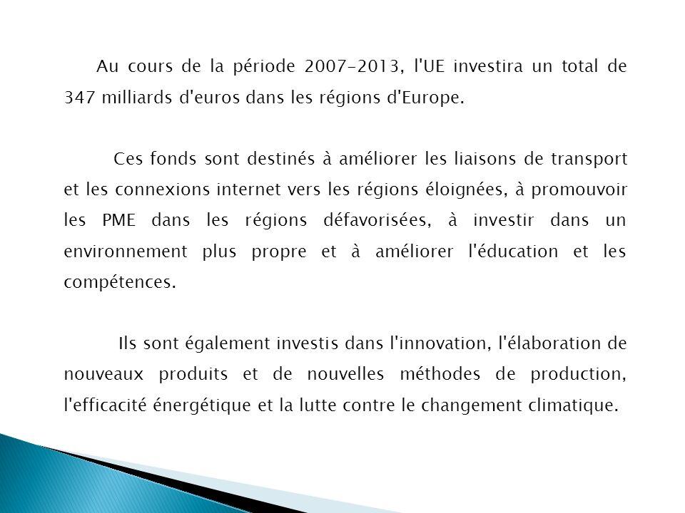 Au cours de la période 20072013, l'UE investira un total de 347 milliards d'euros dans les régions d'Europe. Ces fonds sont destinés à améliorer les l