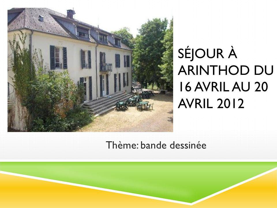 SÉJOUR À ARINTHOD DU 16 AVRIL AU 20 AVRIL 2012 Thème: bande dessinée