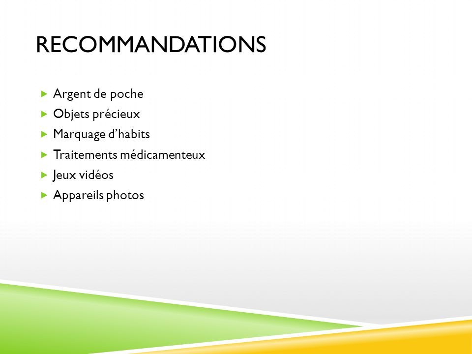 RECOMMANDATIONS Argent de poche Objets précieux Marquage dhabits Traitements médicamenteux Jeux vidéos Appareils photos