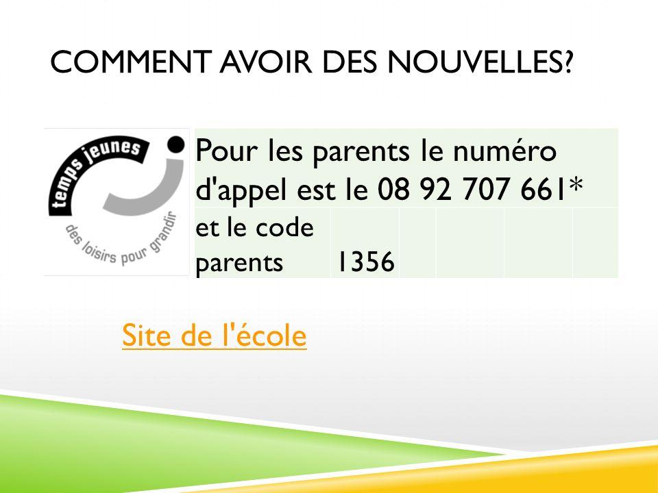 COMMENT AVOIR DES NOUVELLES? Pour les parents le numéro d'appel est le 08 92 707 661* et le code parents1356 Site de l'école