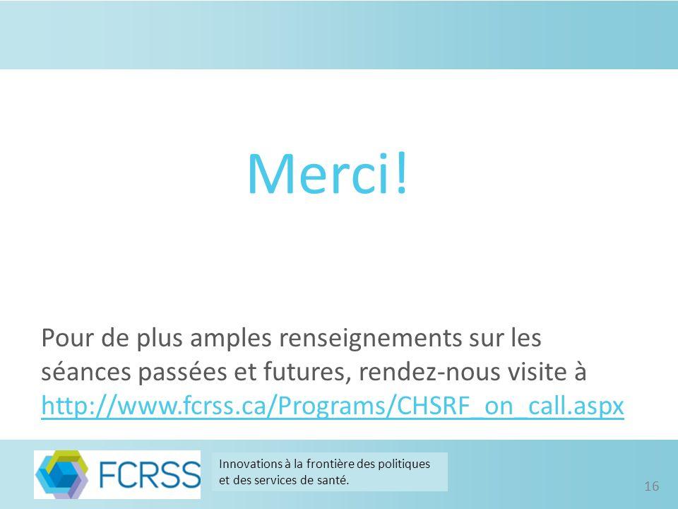 Pour de plus amples renseignements sur les séances passées et futures, rendez-nous visite à http://www.fcrss.ca/Programs/CHSRF_on_call.aspx Merci.