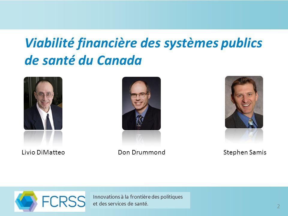 Livio DiMatteoStephen SamisDon Drummond 2 Viabilité financière des systèmes publics de santé du Canada Innovations à la frontière des politiques et des services de santé.