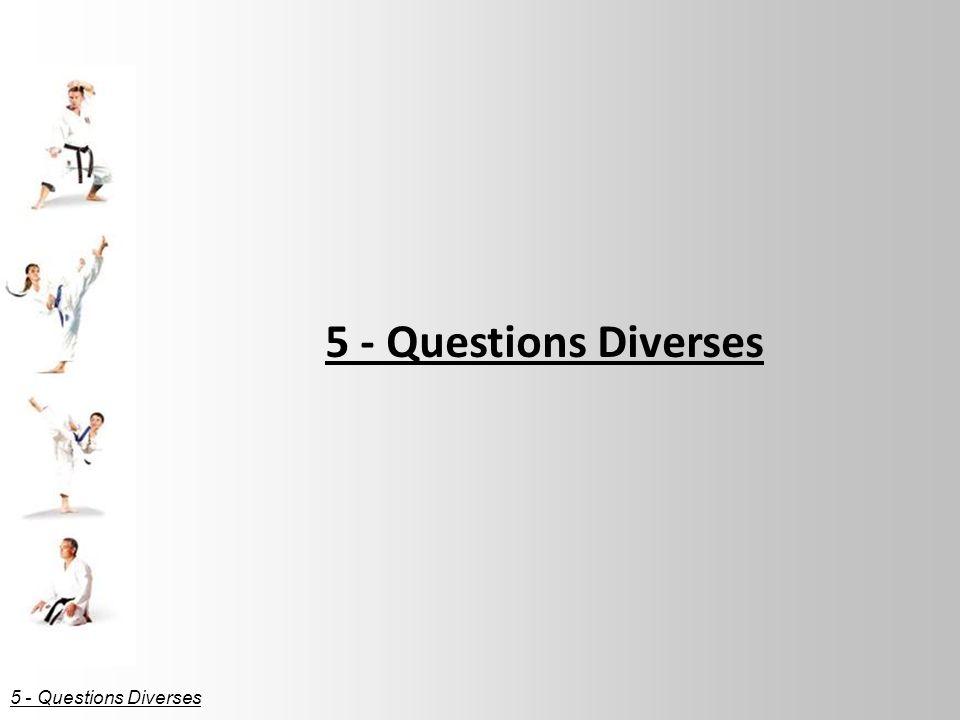 5 - Questions Diverses