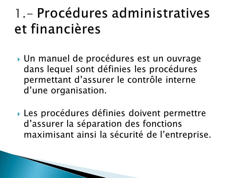 Un manuel de procédures est un ouvrage dans lequel sont définies les procédures permettant dassurer le contrôle interne dune organisation. Les procédu