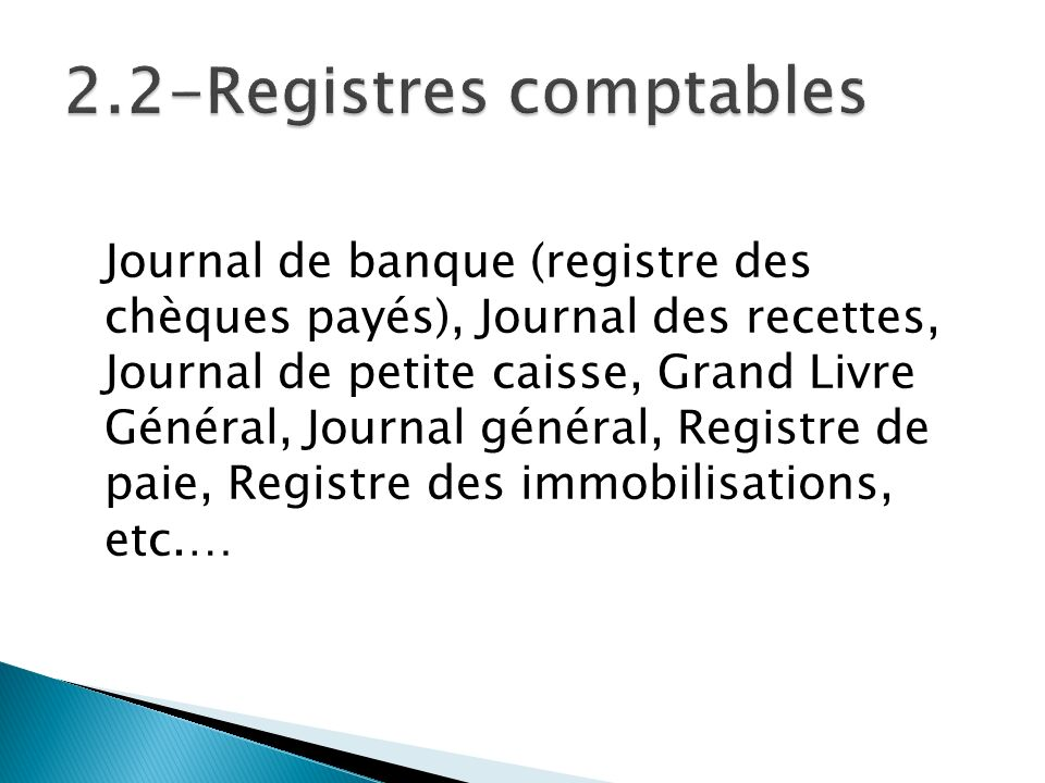 Journal de banque (registre des chèques payés), Journal des recettes, Journal de petite caisse, Grand Livre Général, Journal général, Registre de paie