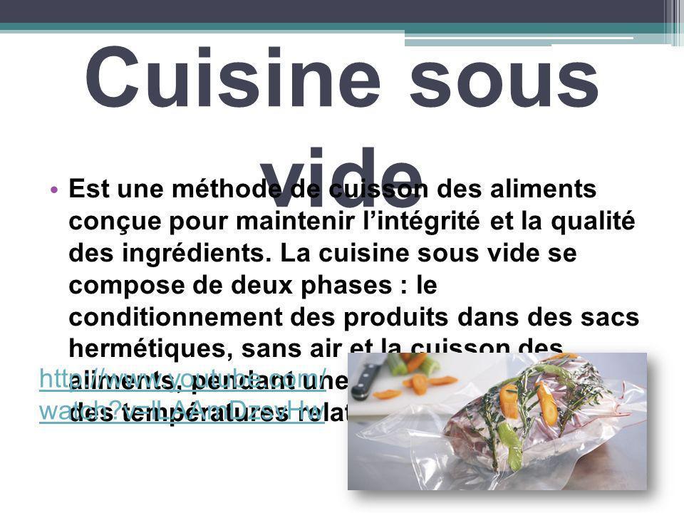 Cuisine sous vide Est une méthode de cuisson des aliments conçue pour maintenir lintégrité et la qualité des ingrédients. La cuisine sous vide se comp
