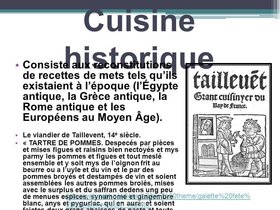 Cuisine historique Consiste aux reconstitutions de recettes de mets tels quils existaient à lépoque (lÉgypte antique, la Grèce antique, la Rome antiqu
