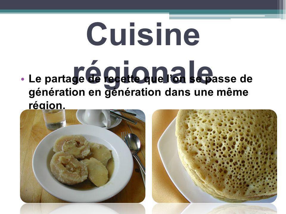 Cuisine régionale Le partage de recette que lon se passe de génération en génération dans une même région.