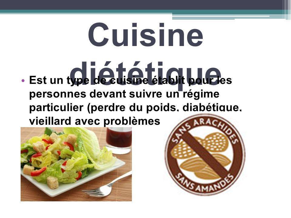 Cuisine diététique Est un type de cuisine établit pour les personnes devant suivre un régime particulier (perdre du poids, diabétique, vieillard avec