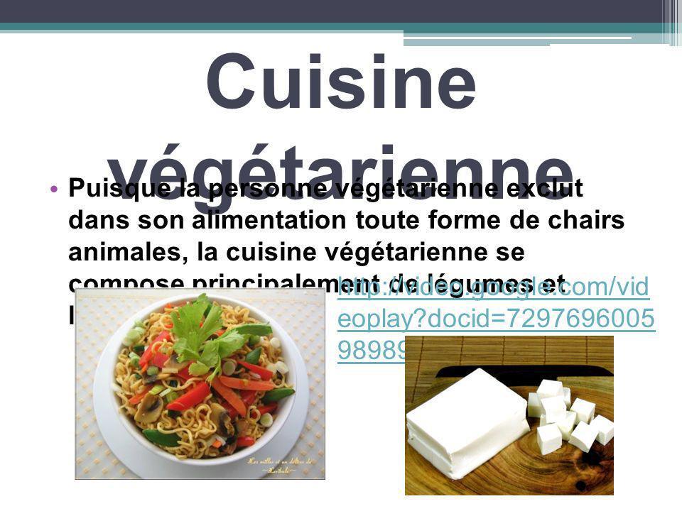 Cuisine végétarienne Puisque la personne végétarienne exclut dans son alimentation toute forme de chairs animales, la cuisine végétarienne se compose