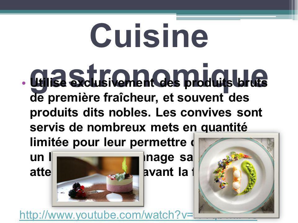 Cuisine gastronomique Utilise exclusivement des produits bruts de première fraîcheur, et souvent des produits dits nobles. Les convives sont servis de