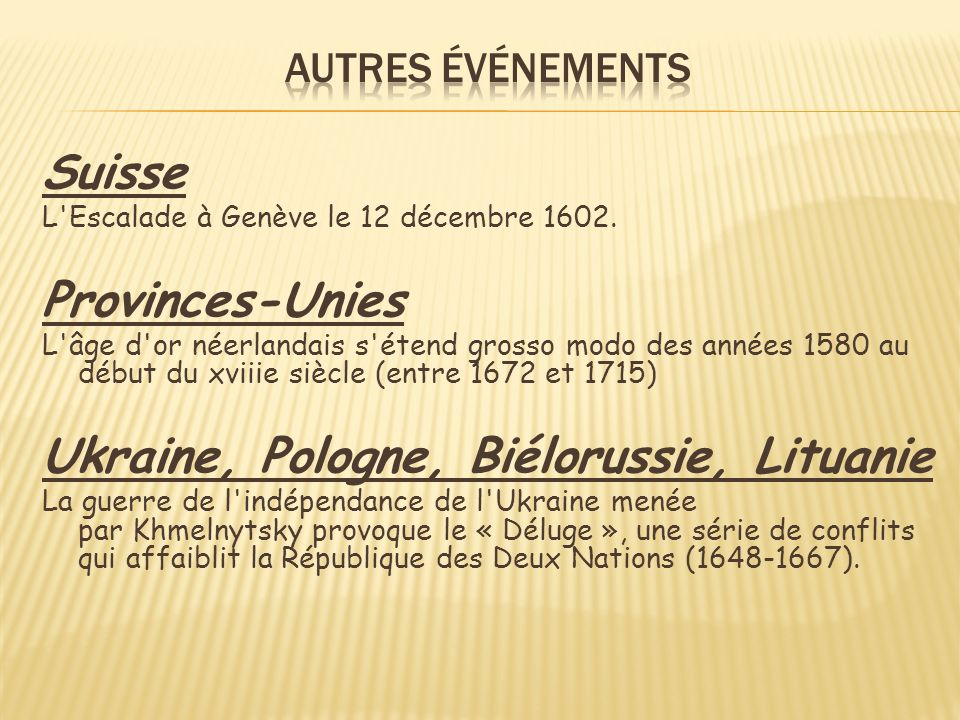 Suisse L'Escalade à Genève le 12 décembre 1602. Provinces-Unies L'âge d'or néerlandais s'étend grosso modo des années 1580 au début du xviiie siècle (