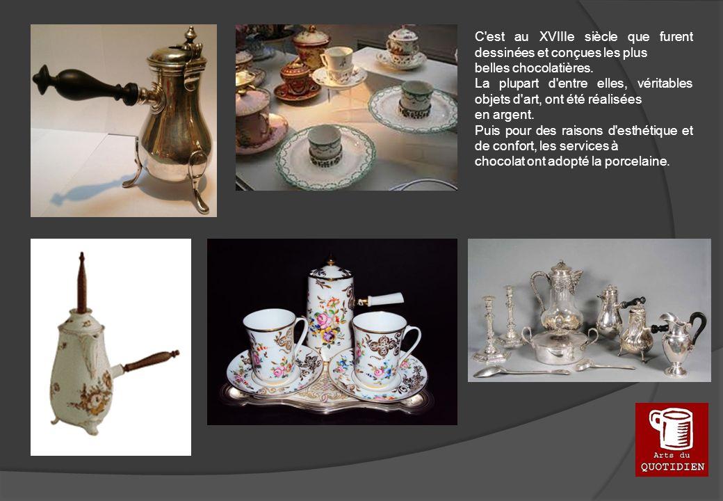 C'est au XVIIIe siècle que furent dessinées et conçues les plus belles chocolatières. La plupart d'entre elles, véritables objets d'art, ont été réali