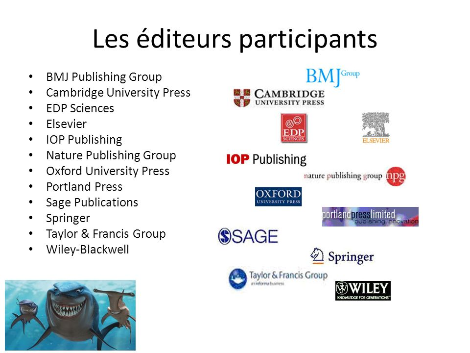Les éditeurs participants BMJ Publishing Group Cambridge University Press EDP Sciences Elsevier IOP Publishing Nature Publishing Group Oxford University Press Portland Press Sage Publications Springer Taylor & Francis Group Wiley-Blackwell
