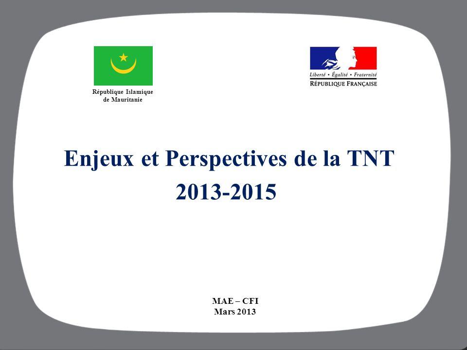 MAE – CFI août 2012 République du Tchad 1 Enjeux et Perspectives de la TNT 2013-2015 MAE – CFI Mars 2013 République Islamique de Mauritanie