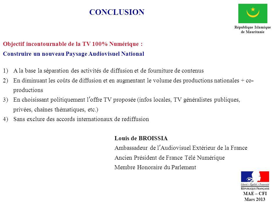 CONCLUSION République Islamique de Mauritanie Objectif incontournable de la TV 100% Numérique : Construire un nouveau Paysage Audiovisuel National 1)A