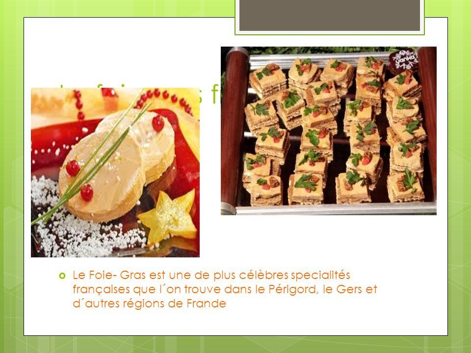 Le foie gras français Le Foie- Gras est une de plus célèbres specialités françaises que l´on trouve dans le Périgord, le Gers et d´autres régions de F